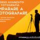 IMPARARE A FOTOGRAFARE – Corso di Fotografia Avanzato